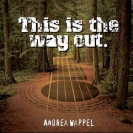 """This Is The Way Out"" ~ Andrea Wappel"